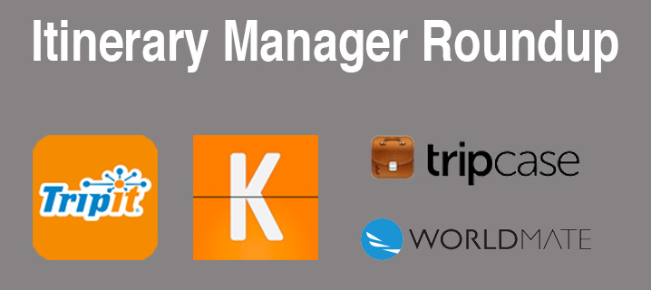 The Best Travel Itinerary Mangers – TripIt, Kayak, TripCase, and WorldMate